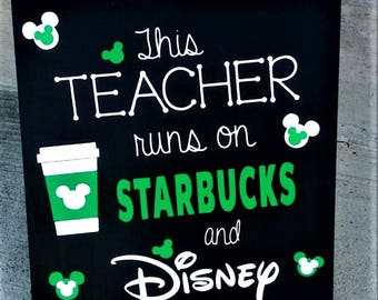 Teacher, This teacher runs on Starbucks and Disney, Teacher gift, Teacher appreciation