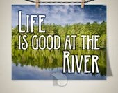 Life is Good by the River print, house warming gift, gift for fishermen, fishing in the creek, down by the river, in the stream