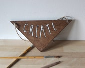 Wooden Wall Hanging. Hand drawn triangle shaped sign-Create. Studio Wall Sign.