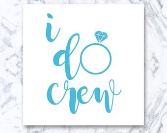 I Do Crew Decal | Wedding Decal, Bride, Bridesmaids, Drink Drank Drunk, Monogram, Monogram Decal