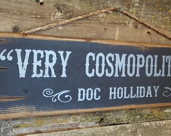 Very Cosmopolitan! Doc Holliday, Tombstone Movie, Western Movie Quote, Antiqued, Western, Wooden Sign