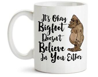 Coffee Mug, It's Okay Bigfoot Doesn't Believe In You Either, Sasquatch, Skunk Ape, Bigfoot Humor, Bigfoot Gift, Gift Idea, Large Coffee Cup