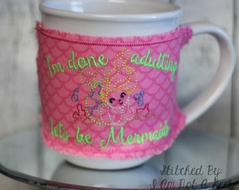 Mermaid – I'm Done Adulting – Lets Be Mermaids – In The Hoop Mug Wrap – 5 x 7 ONLY – DIGITAL Embroidery DESIGN