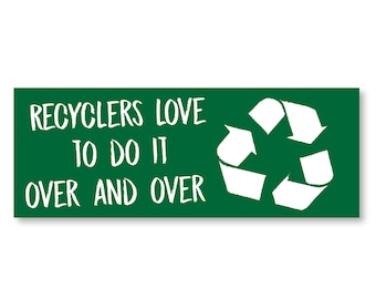 "1 ""Recyclers Love To Do It Over and Over"" Green Vinyl Bumper Sticker - Indoor or Outdoor"