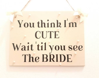 You think I'm cute.. Wait until you see the Bride.