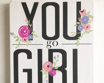 "You Go Girl Sign - Boss Gift - Boss Lady - Encouraging Signs - Hand Painted Flowers - Floral - Boho Chic - Wood Signs - (6"" x 6"")"