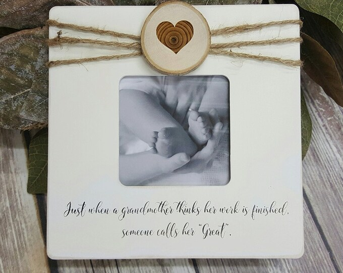 Just When A Grandmother Thinks Her Work Is Finished, Someone Calls Her Great -  Grandmother Picture Frame - Ultrasound Picture Frame