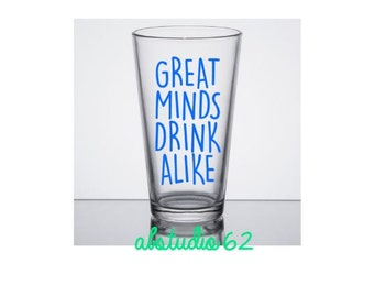 Great Minds Drink Alike Pint Glass, Custom Pint Glass,  Customized Beer Mug, Funny Beer Glass, Custom Beer Glass, Gifts for Him, Beer Gifts