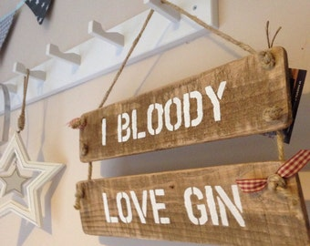 I bloody love gin hand made wooden sign