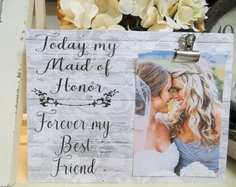 "Wood Picture Frame, ""Today My Maid of Honor...Forever my Best Friend"", Wedding Frame, Bridesmaid Picture Frame, Matron of Honor Frame"
