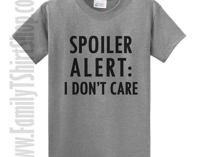 Spoiler Alert I Don't Care T-Shirt