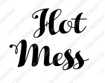 Hot Mess Digital Download SVG Cut File