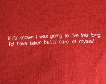 Vtg. IF I'D KNOWN I Was Going To Live This Long I'd Have Taken Better Care Of Myself Vintage 70s T-Shirt / Size X-Small