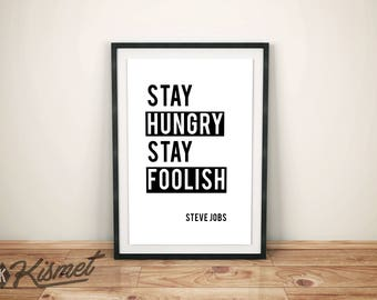 Stay Hungry, Stay Foolish, Steve Jobs, Quote, PRINTABLE ART, MOTIVATIONAL Quote, Home, Office, Wall Decor, Dorm Room