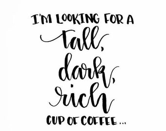 SVG, i'm looking for a tall, dark, rich, cup of coffee, coffee lover,coffee quote, coffee, cut file, cricut, silhouette, instant download