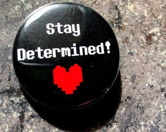 Stay Determined! Button //Undertale/Frisk/pin/geek/gamer/