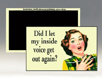 Did I Let My Inside Voice Get Out Again Magnet; Refrigerator Magnet; Sarcastic Magnet; Retro Magnet; Funny Magnet; Humorous Magnet