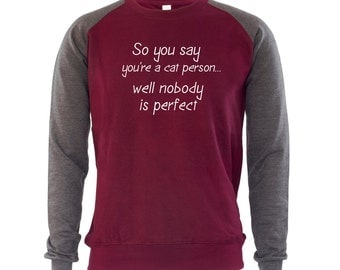 So You Say You Are a Cat Person Mens Sweatshirt Jumper Funny Joke Love Dogs Pets