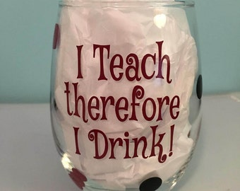 I teach therefore I Drink Wine Glass - Perfect for Teachers - Teacher Gift - Teacher Wine Glass - Teacher Beer Glass - Teacher stemless wine