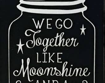 We Go Together Like Moonshine & A Mason Jar