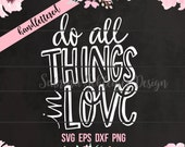 Do All Things in Love SVG/Handlettered Cutting File for Cricut or Silhouette/Commercial Use OK/svg eps dxf png/instant download