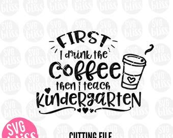 Teacher SVG | Kindergarten Teacher SVG| Cutting File for Cricut or Silhouette| First I drink the coffee then I teach Kindergarten| Download