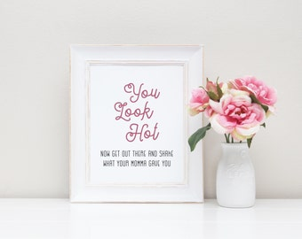 You Look Hot Now Get Out There and Shake What Your Momma Gave You Print, Wedding Signage, Wedding Print, 8x10 Print, DIGITAL FILE ONLY