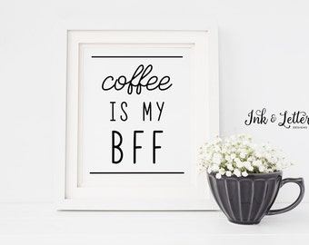 Coffee Kitchen Wall Decor - Coffee is My BFF - Coffee Wall Art - Coffee Sign - Kitchen Printable - Coffee Print - Instant Download - 8x10