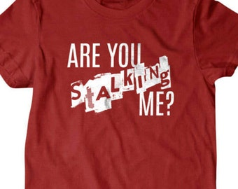 Stalking T-shirt, Are you stalking me Funny T shirt, Funny T Shirts for Men | T Shirts for Boyfriend & Husband | Lovely Gifts for Dad