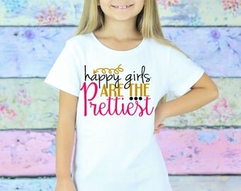 Happy Girls Are The Prettiest Girls T Shirt Clothing Top