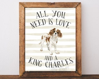 King Charles Spaniel, Print, Dog Wall Art, Poster, All you need is love and a dog, Dog Print, Dog Lover gift, Cavalier, Instant Download