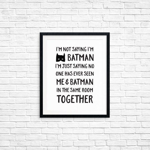 Printable Art, I'm not Saying I'm Batman, Funny Quote, Humorous Print, Typography Quote Art, Digital Download Print, Quote Printables