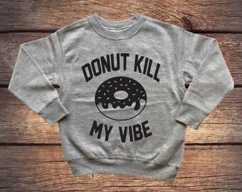 Donut Kill My Vibe - Don't Kill My Vibe - Funny Sweater - Donut Sweater - Trendy Sweater -Donut - Toddler Gift - Birthday Gift - Hipster