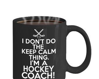 I Don't Do the Keep Calm Thing - Hockey Coach 11oz Coffee Mug
