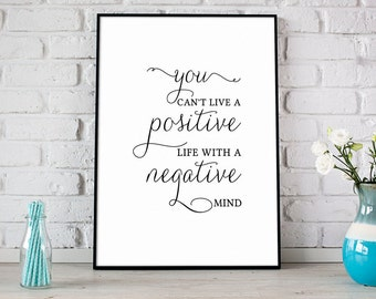 You Can't Live A Positive Life With A Negative Mind Print, Printable Art, Digital Print, Instant Download, Modern Home Decor - (D015)