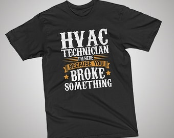 HVAC Technician Here Because You Broke Something T-Shirt