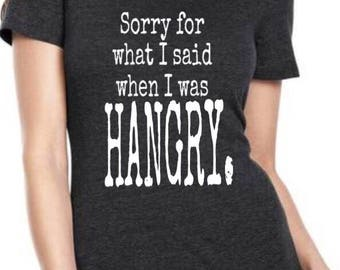 Sorry for what i said when i was hangry / hangry shirt / food shirt / funny shirt