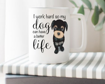 I Work Hard So My Dog Can Have A Better Life Mug, Dog Lovers Mug, Dog Mom Mug, Dog Dad Mug, Personalized Mug, Custom Gift, Personalized Gift