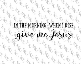Reusable Stencil - In the Morning, When I Rise Give Me Jesus - Many Sizes to Choose from!