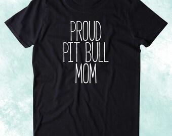 Proud Pit Bull Mom Shirt Funny Dog Animal Lover Owner Tumblr T-shirt