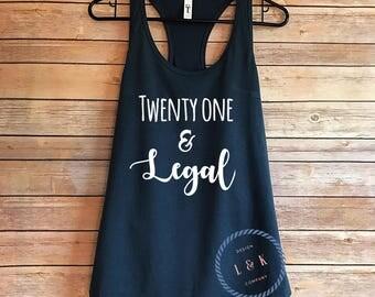 Twenty One and Legal Tank  / 21st Birthday tank top / Turning 21 / 21st birthday shirt for her / Birthday Tanks / Party Tanks