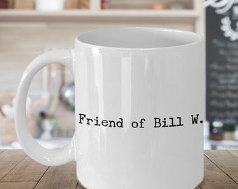 One Year Sobriety Gifts Friend of Bill W. Mug Ceramic AA Coffee Cup Alcoholics Anonymous Coffee Mug Sponsor Gift Sponsee Gift Recovery Gift