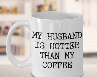 Husband Coffee Mug - Anniversary Gifts for Husband - Husband Gifts from Wife - I Love My Husband - My Husband is Hotter Than My Coffee Mug