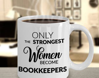 Bookkeeper Coffee Mug Gift - Only the Strongest Women Become Bookkeepers Coffee Mug