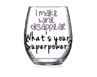 i make wine disappear, what's your superpower? stemless wine glass, wine lover gift, birthday gift, funny gift, funny quote