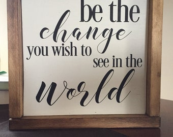 Be The Change You Wish To See In The World, Be the change, Wood sign, Fixer upper, farmhouse signs, rustic wood signs, Gallery Wall