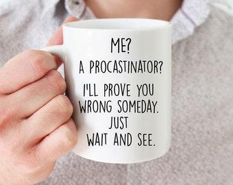 Procrastinator gift, funny mug, mug for friend, birthday gift, best friend mug