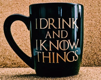 Game of Thrones Mug, I Drink and I Know Things, Game of Thrones,  Game of Thrones gift, Game of Thrones coffee mug