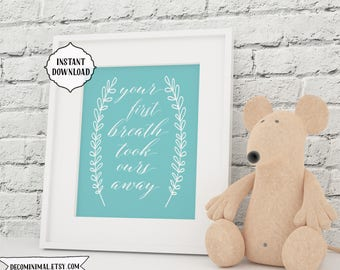 Your first breath took our away, Nursery quote, 8x10, INSTANT download, mint, nursery wall art, Digital file, printable nursery wall art