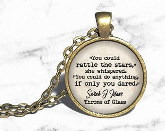 Throne of Glass Necklace, 'You could rattle the stars' Sarah J Maas, Caelena Chaol Dorian, Quote Pendant Style